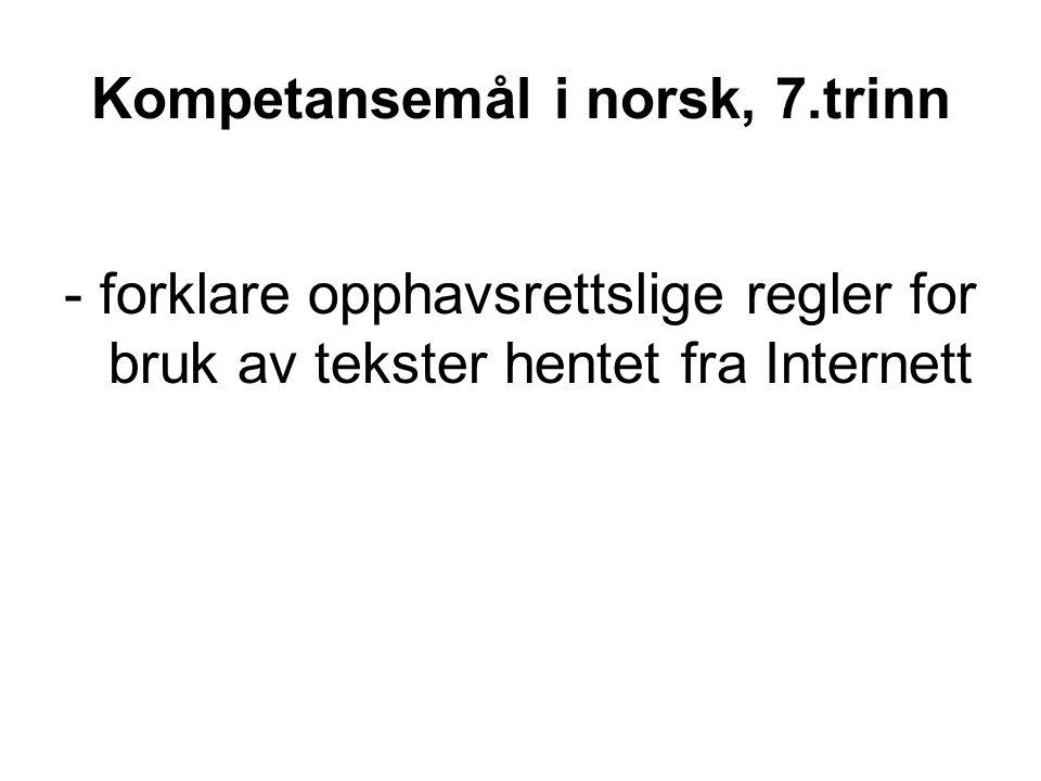 Kompetansemål i norsk, 7.trinn - forklare opphavsrettslige regler for bruk av tekster hentet fra Internett