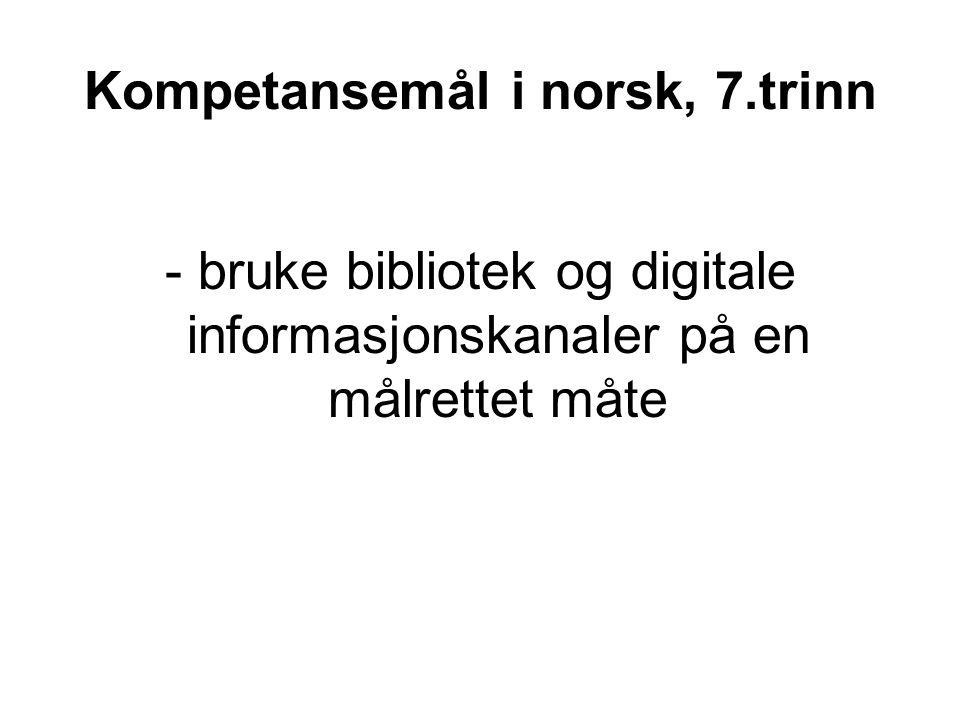Kompetansemål i norsk, 7.trinn - bruke bibliotek og digitale informasjonskanaler på en målrettet måte
