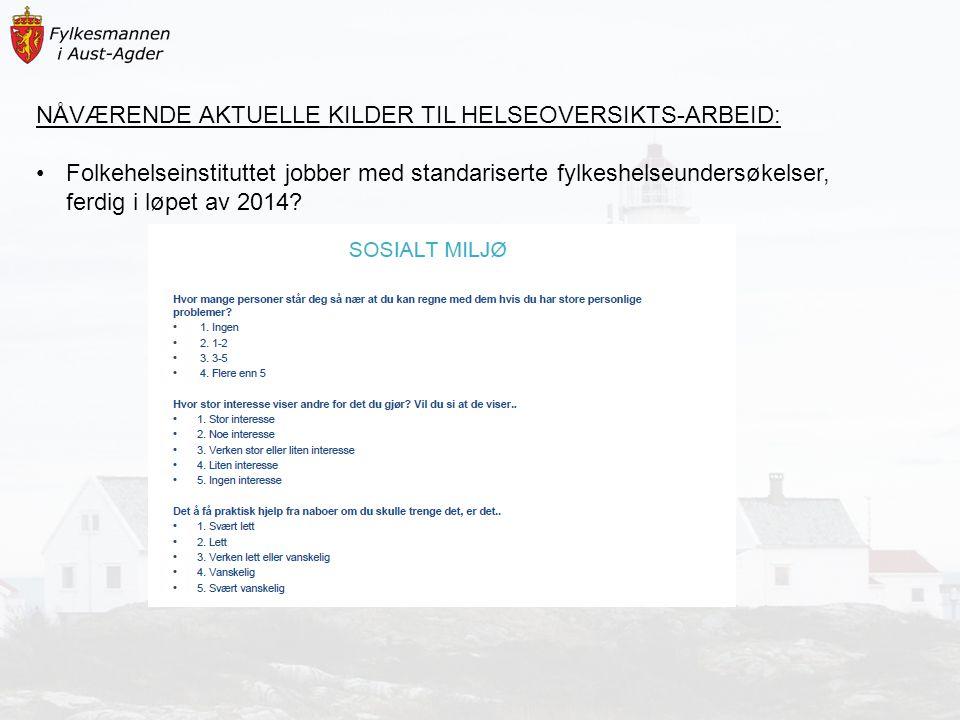 NÅVÆRENDE AKTUELLE KILDER TIL HELSEOVERSIKTS-ARBEID: Folkehelseinstituttet jobber med standariserte fylkeshelseundersøkelser, ferdig i løpet av 2014?