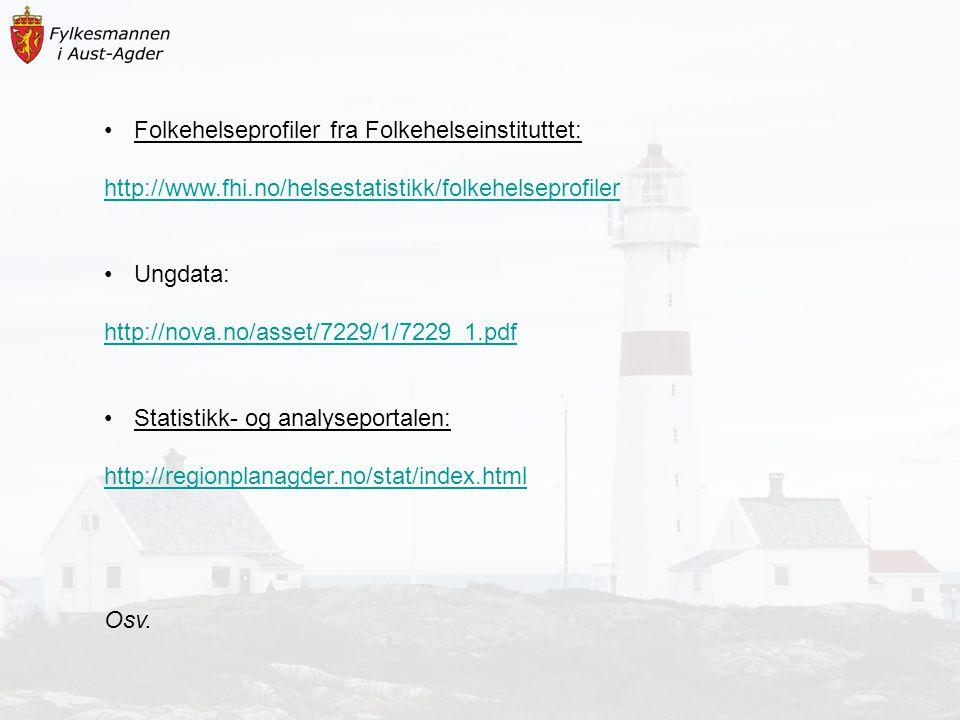 Folkehelseprofiler fra Folkehelseinstituttet: http://www.fhi.no/helsestatistikk/folkehelseprofiler Ungdata: http://nova.no/asset/7229/1/7229_1.pdf Sta