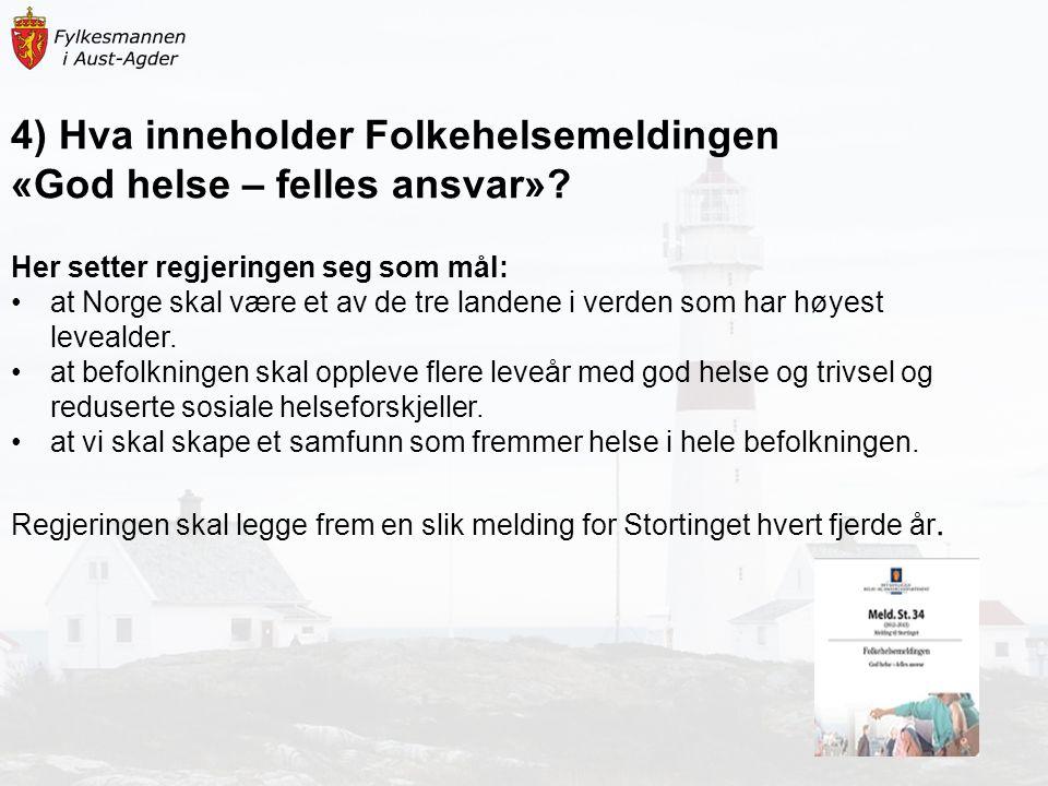 4) Hva inneholder Folkehelsemeldingen «God helse – felles ansvar»? Her setter regjeringen seg som mål: at Norge skal være et av de tre landene i verde