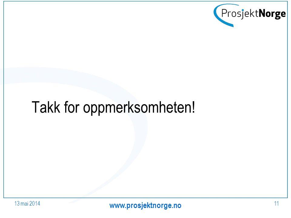 Takk for oppmerksomheten! 13 mai 2014 www.prosjektnorge.no 11