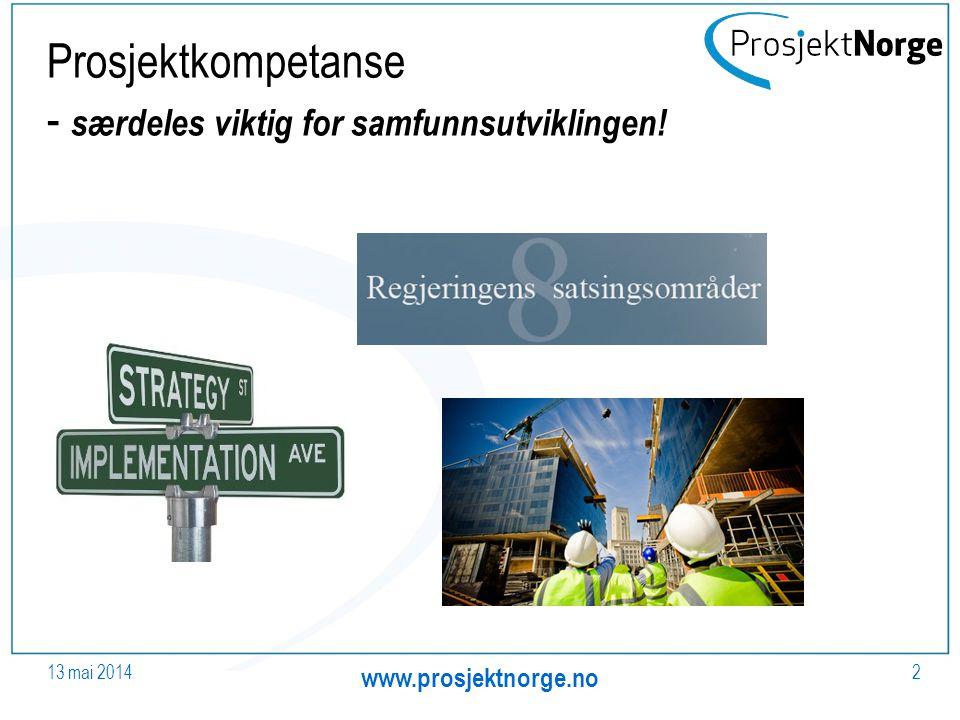 Prosjektkompetanse - særdeles viktig for samfunnsutviklingen! 2 www.prosjektnorge.no 13 mai 2014