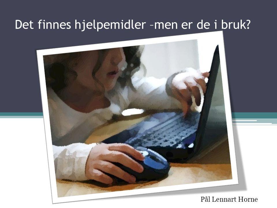 Det finnes hjelpemidler –men er de i bruk? Pål Lennart Horne