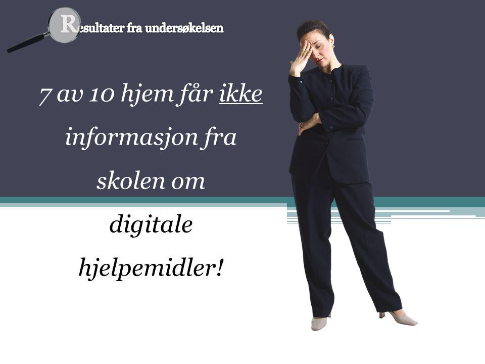 7 av 10 hjem får ikke informasjon fra skolen om digitale hjelpemidler!