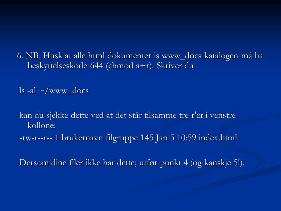 6. NB. Husk at alle html dokumenter is www_docs katalogen må ha beskyttelseskode 644 (chmod a+r).