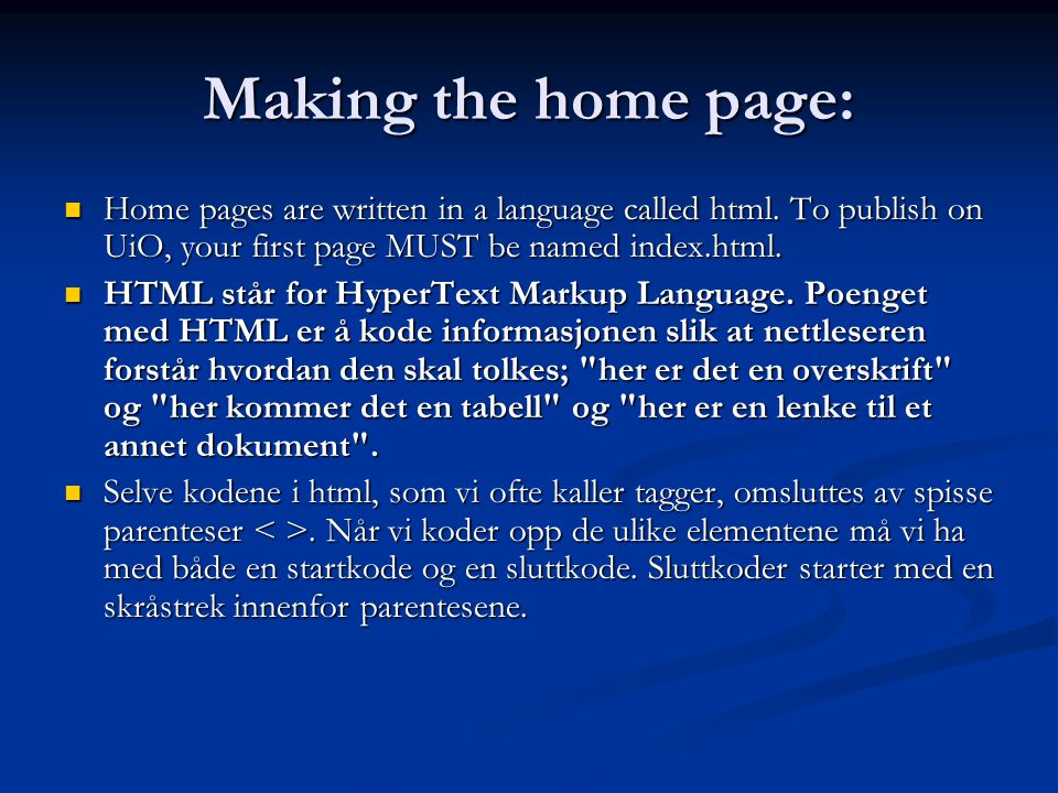 Making the home page: Home pages are written in a language called html. To publish on UiO, your first page MUST be named index.html. Home pages are wr