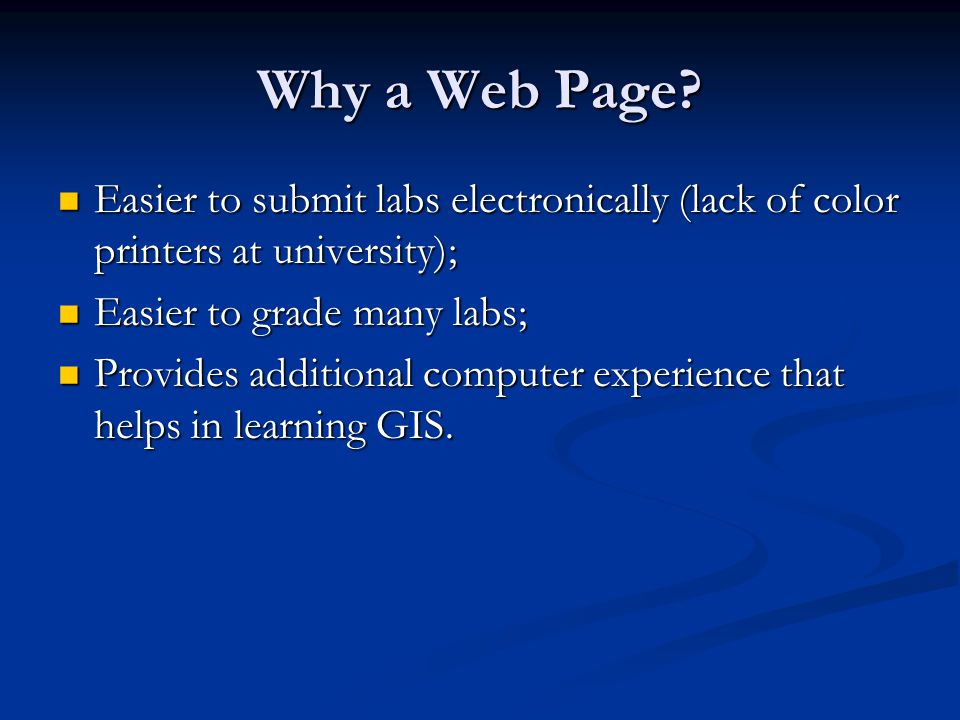Why a Web Page? Easier to submit labs electronically (lack of color printers at university); Easier to submit labs electronically (lack of color print