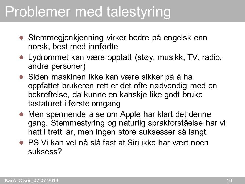 Kai A. Olsen, 07.07.2014 10 Problemer med talestyring Stemmegjenkjenning virker bedre på engelsk enn norsk, best med innfødte Lydrommet kan være oppta