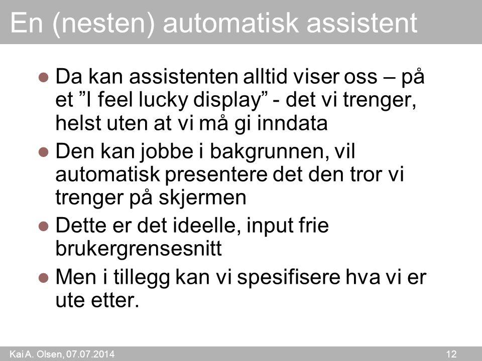 """Kai A. Olsen, 07.07.2014 12 En (nesten) automatisk assistent Da kan assistenten alltid viser oss – på et """"I feel lucky display"""" - det vi trenger, hels"""