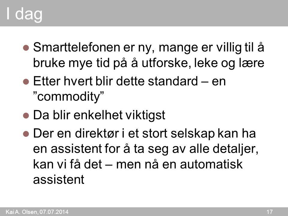 Kai A. Olsen, 07.07.2014 17 I dag Smarttelefonen er ny, mange er villig til å bruke mye tid på å utforske, leke og lære Etter hvert blir dette standar
