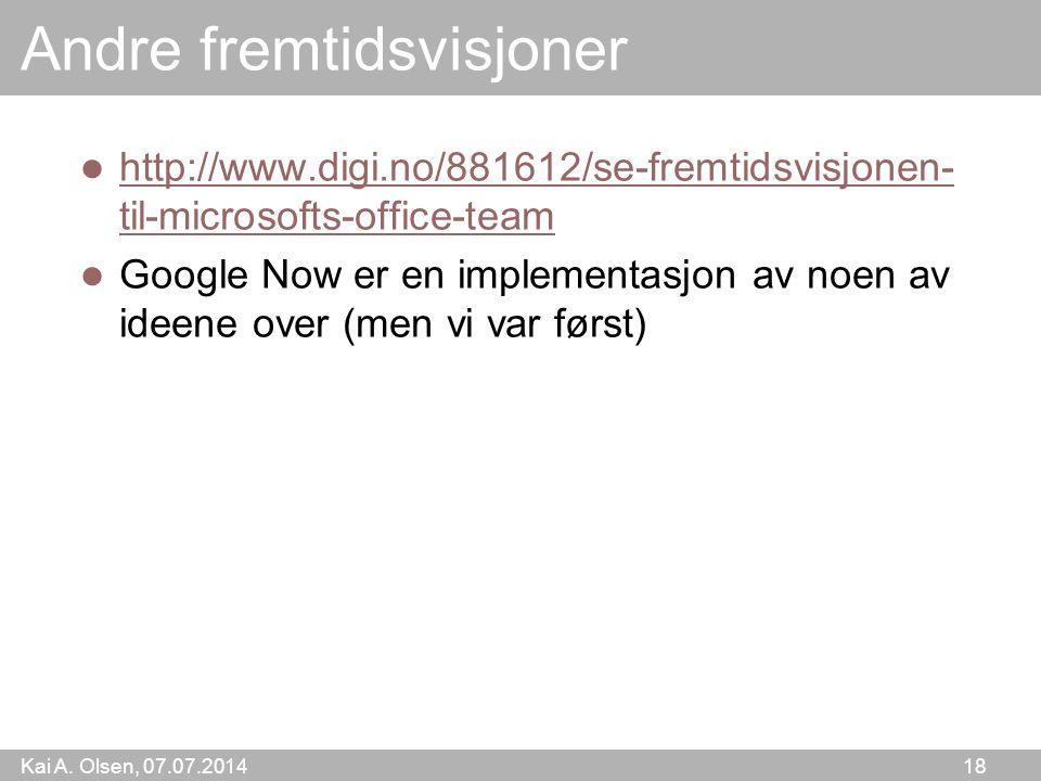 Kai A. Olsen, 07.07.2014 18 Andre fremtidsvisjoner http://www.digi.no/881612/se-fremtidsvisjonen- til-microsofts-office-team http://www.digi.no/881612