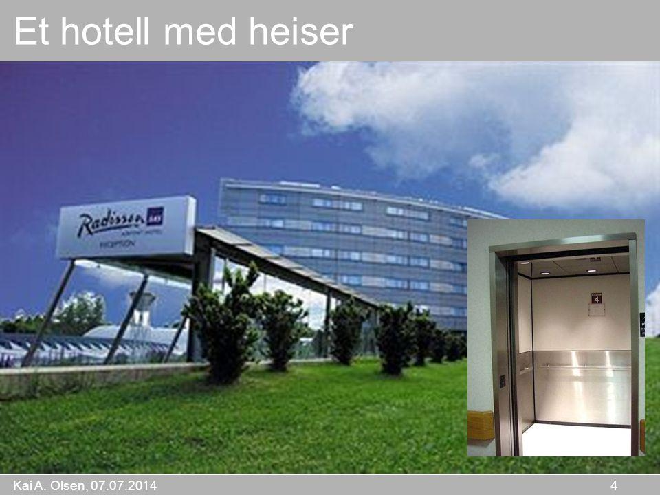 Kai A. Olsen, 07.07.2014 4 Et hotell med heiser