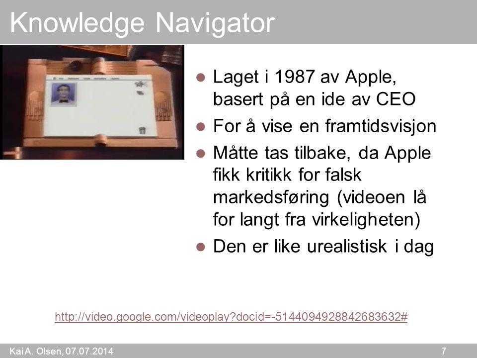 Kai A. Olsen, 07.07.2014 7 Knowledge Navigator Laget i 1987 av Apple, basert på en ide av CEO For å vise en framtidsvisjon Måtte tas tilbake, da Apple