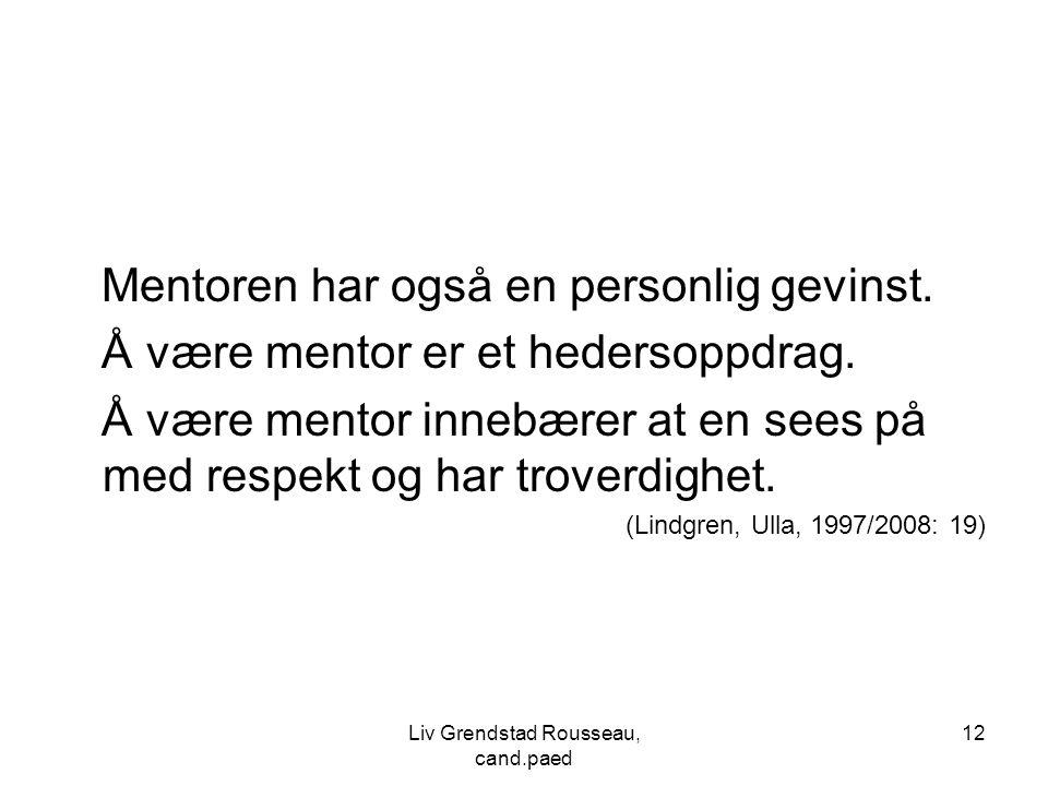 12 Mentoren har også en personlig gevinst. Å være mentor er et hedersoppdrag. Å være mentor innebærer at en sees på med respekt og har troverdighet. (
