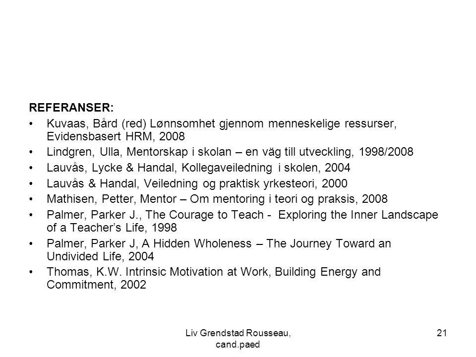 21 REFERANSER: Kuvaas, Bård (red) Lønnsomhet gjennom menneskelige ressurser, Evidensbasert HRM, 2008 Lindgren, Ulla, Mentorskap i skolan – en väg till