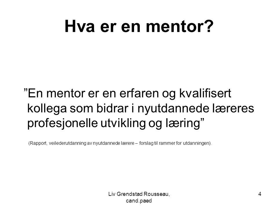 """4 Hva er en mentor? """"En mentor er en erfaren og kvalifisert kollega som bidrar i nyutdannede læreres profesjonelle utvikling og læring"""" (Rapport, veil"""