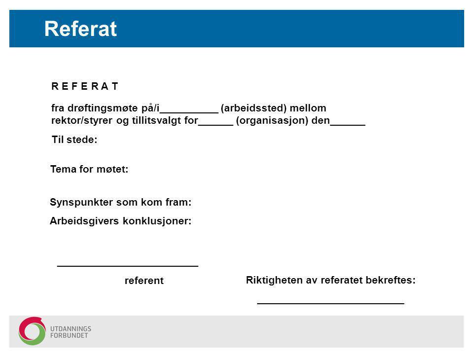 Referat R E F E R A T fra drøftingsmøte på/i__________ (arbeidssted) mellom rektor/styrer og tillitsvalgt for______ (organisasjon) den______ Til stede