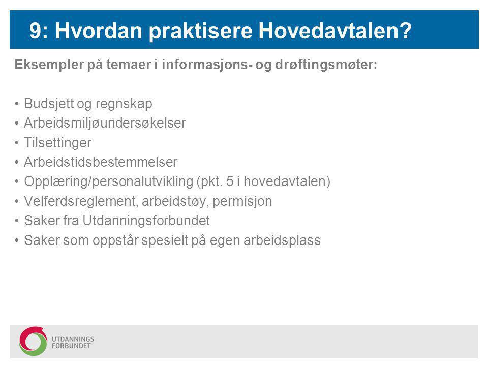 9: Hvordan praktisere Hovedavtalen? Eksempler på temaer i informasjons- og drøftingsmøter: Budsjett og regnskap Arbeidsmiljøundersøkelser Tilsettinger