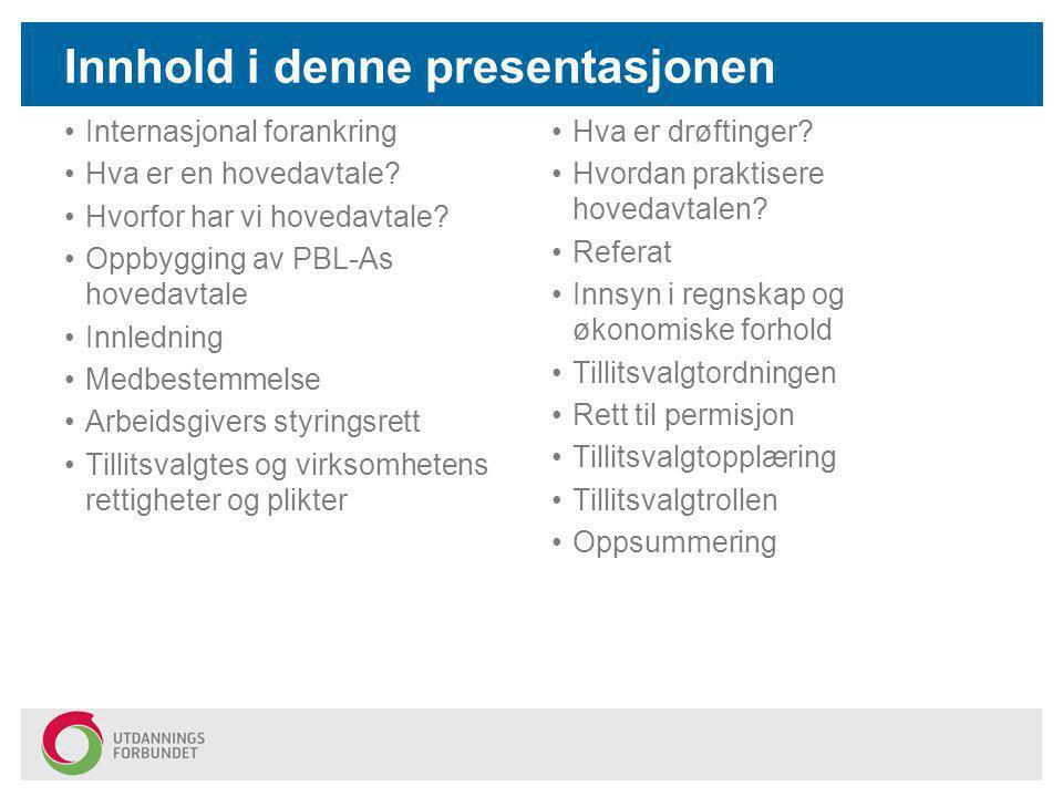 Innhold i denne presentasjonen Internasjonal forankring Hva er en hovedavtale? Hvorfor har vi hovedavtale? Oppbygging av PBL-As hovedavtale Innledning