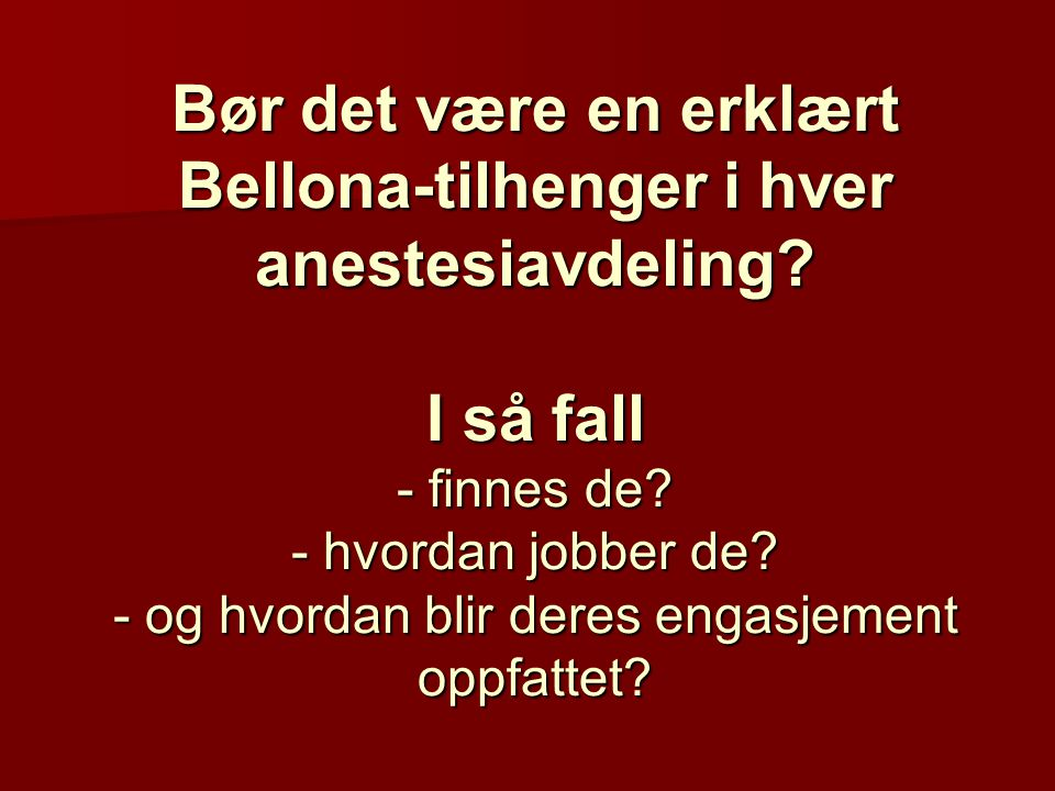 Bør det være en erklært Bellona-tilhenger i hver anestesiavdeling? I så fall - finnes de? - hvordan jobber de? - og hvordan blir deres engasjement opp