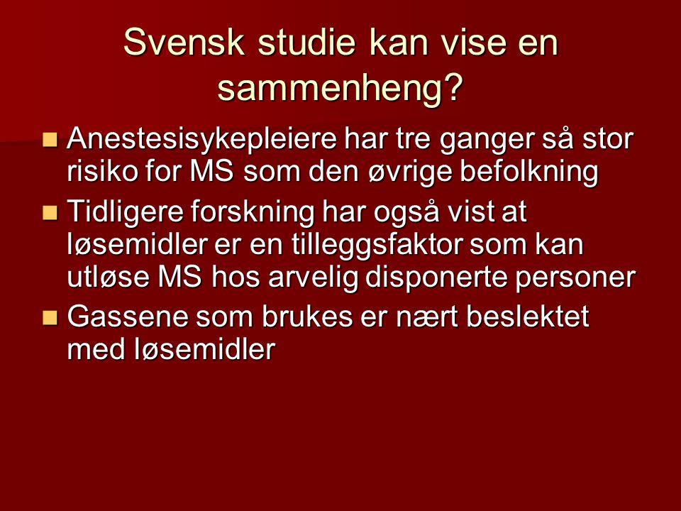 Svensk studie kan vise en sammenheng? Anestesisykepleiere har tre ganger så stor risiko for MS som den øvrige befolkning Anestesisykepleiere har tre g