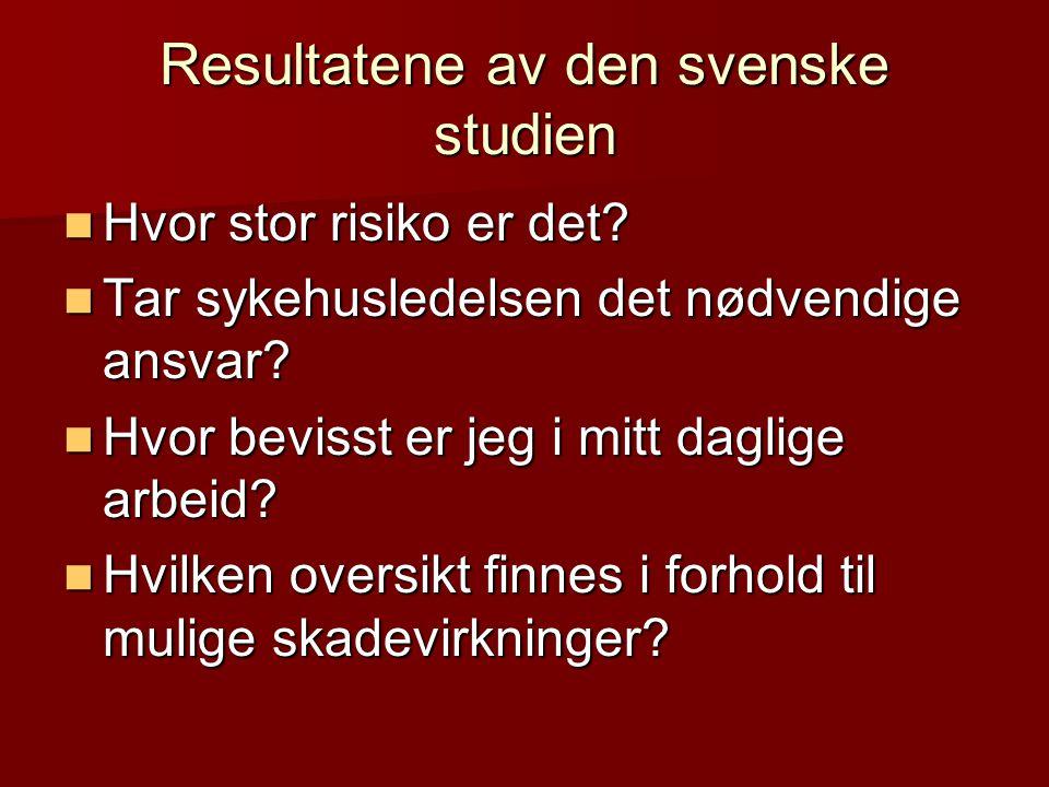Resultatene av den svenske studien Hvor stor risiko er det? Hvor stor risiko er det? Tar sykehusledelsen det nødvendige ansvar? Tar sykehusledelsen de