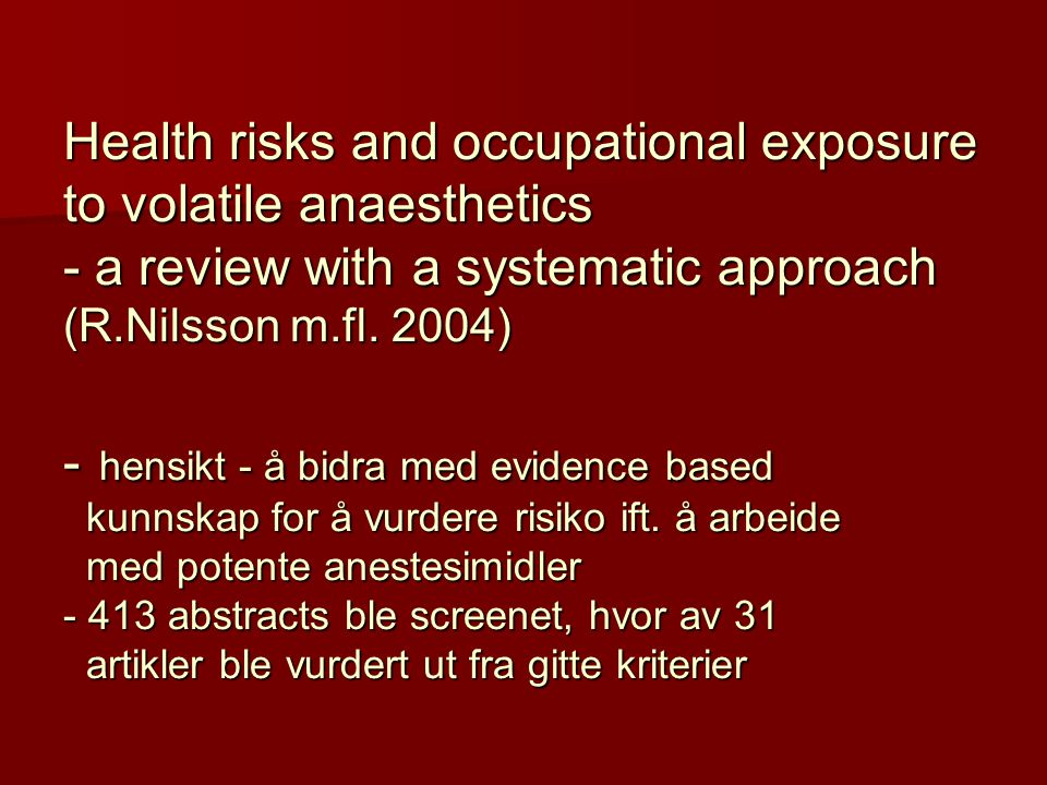 Health risks and occupational exposure to volatile anaesthetics - a review with a systematic approach (R.Nilsson m.fl.