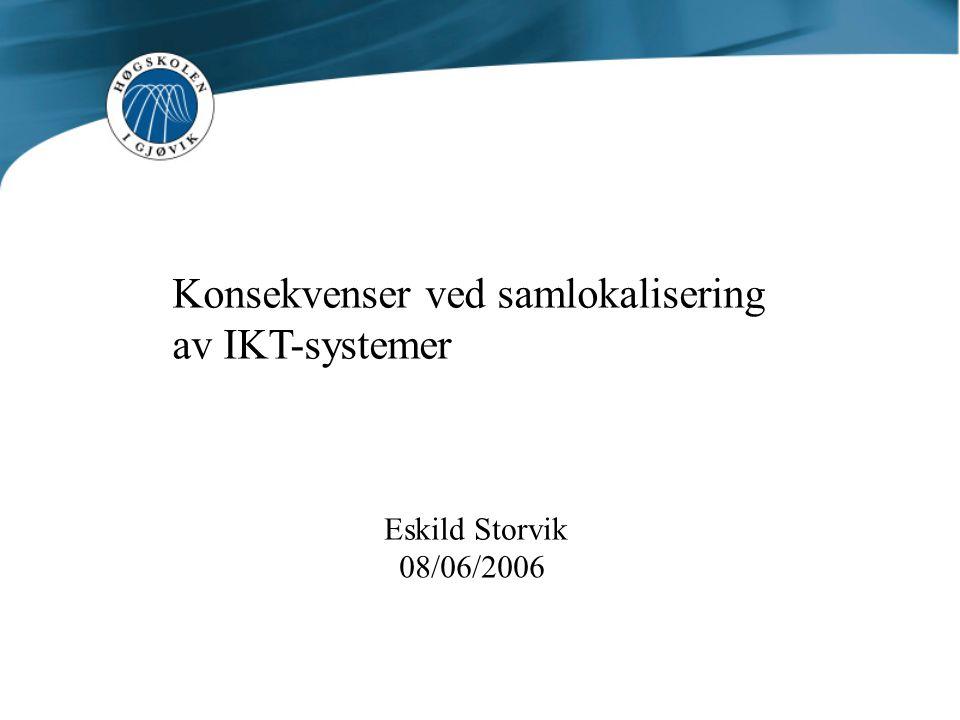 Konsekvenser ved samlokalisering av IKT-systemer 08/06/2006 Eskild Storvik