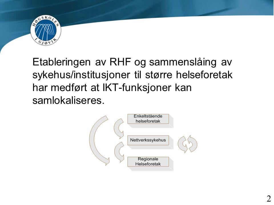 Etableringen av RHF og sammenslåing av sykehus/institusjoner til større helseforetak har medført at IKT-funksjoner kan samlokaliseres.