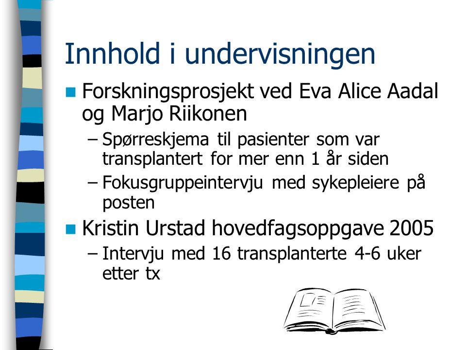 Innhold i undervisningen Forskningsprosjekt ved Eva Alice Aadal og Marjo Riikonen –Spørreskjema til pasienter som var transplantert for mer enn 1 år s