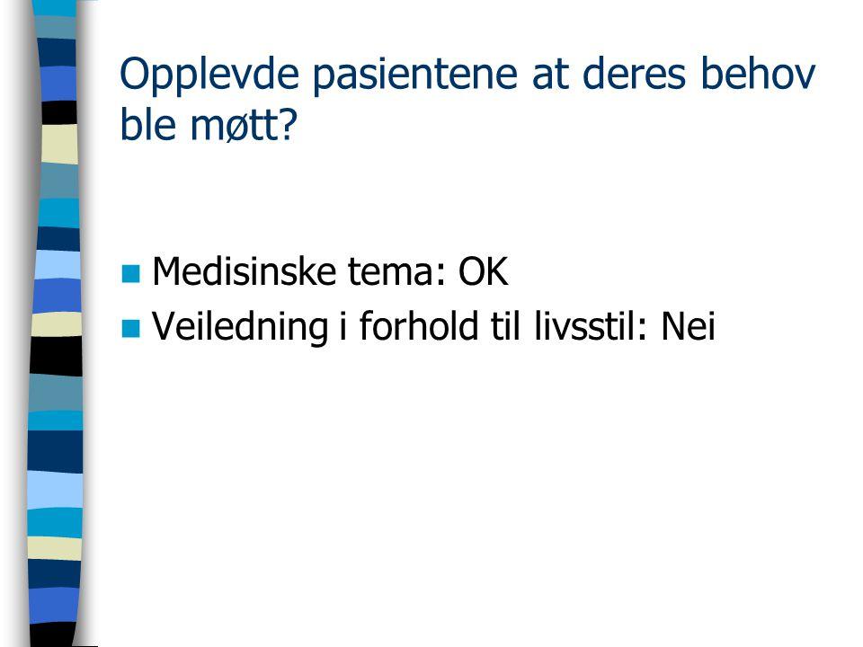 Opplevde pasientene at deres behov ble møtt? Medisinske tema: OK Veiledning i forhold til livsstil: Nei