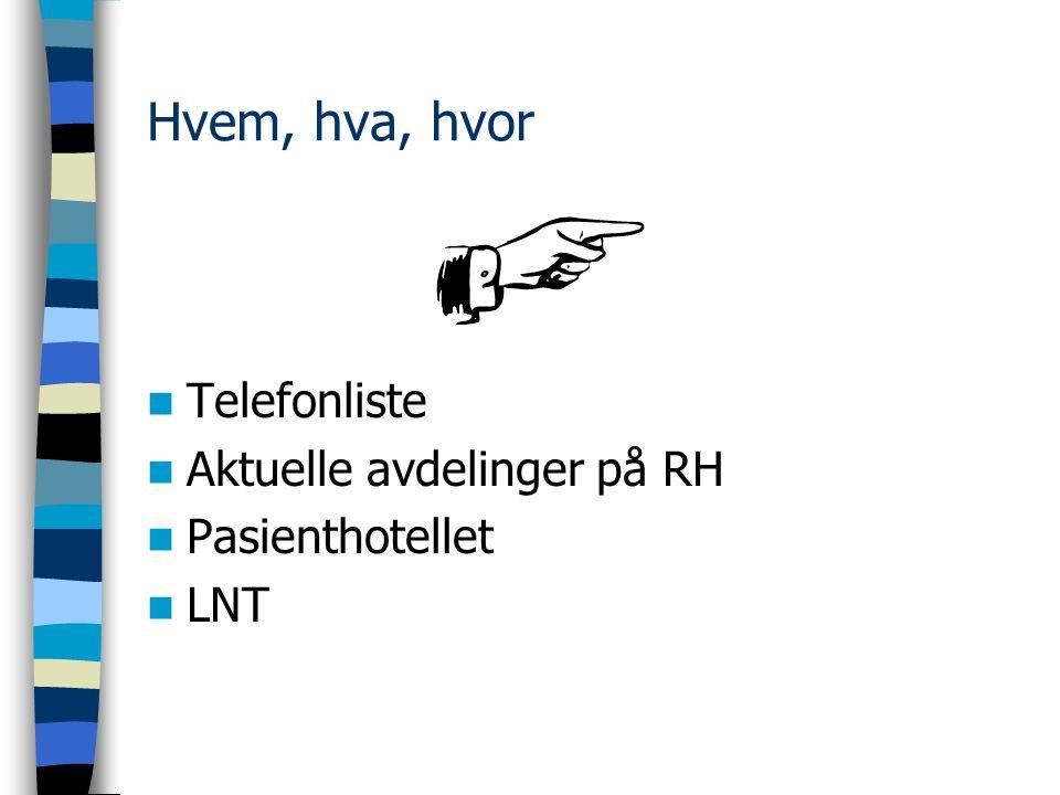 Hvem, hva, hvor Telefonliste Aktuelle avdelinger på RH Pasienthotellet LNT