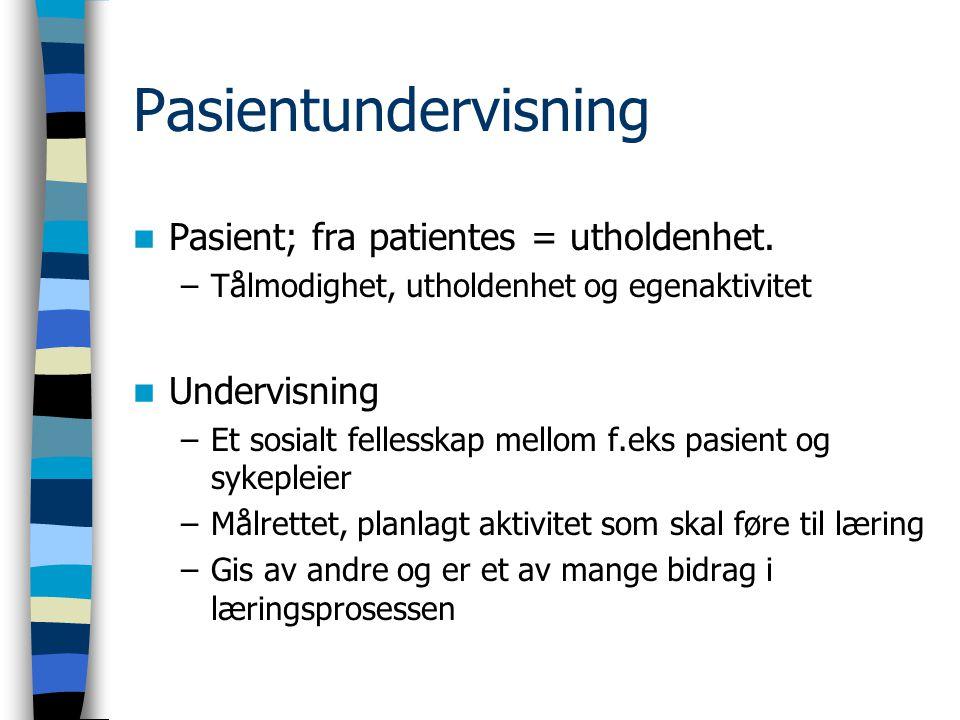 Pasientundervisning Pasient; fra patientes = utholdenhet. –Tålmodighet, utholdenhet og egenaktivitet Undervisning –Et sosialt fellesskap mellom f.eks