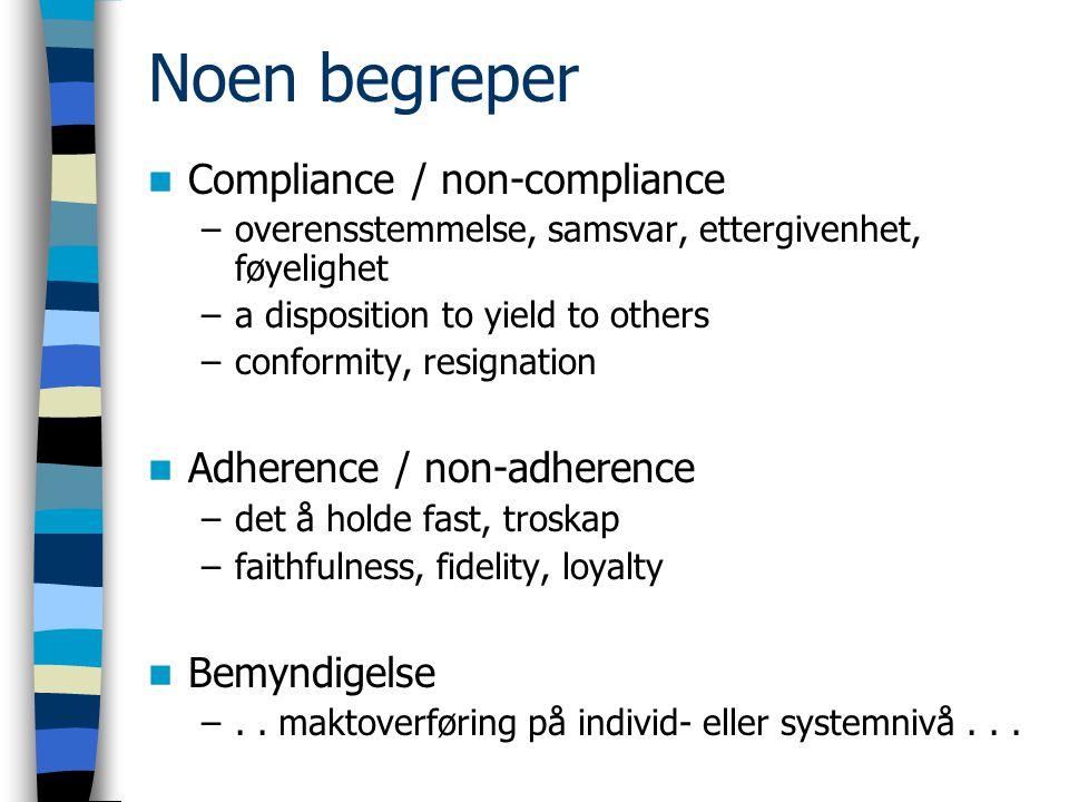 Noen begreper Compliance / non-compliance –overensstemmelse, samsvar, ettergivenhet, føyelighet –a disposition to yield to others –conformity, resigna