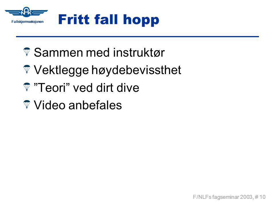 Fallskjermseksjonen F/NLFs fagseminar 2003, # 10 Fritt fall hopp Sammen med instruktør Vektlegge høydebevissthet Teori ved dirt dive Video anbefales