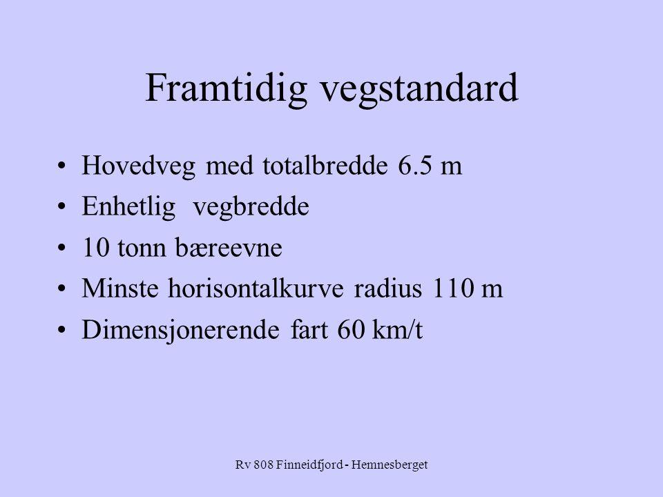 Rv 808 Finneidfjord - Hemnesberget Framtidig vegstandard Hovedveg med totalbredde 6.5 m Enhetlig vegbredde 10 tonn bæreevne Minste horisontalkurve radius 110 m Dimensjonerende fart 60 km/t