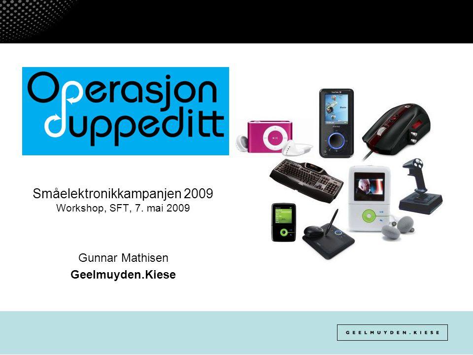 Småelektronikkampanjen 2009 Workshop, SFT, 7. mai 2009 Gunnar Mathisen Geelmuyden.Kiese