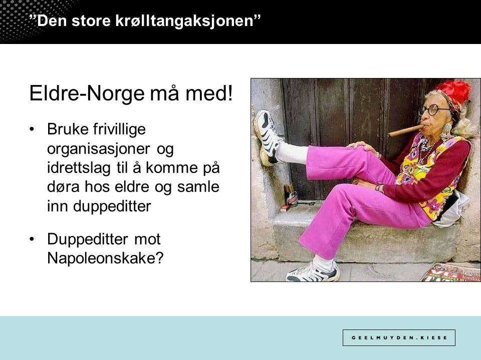 """""""Den store krølltangaksjonen"""" Eldre-Norge må med! Bruke frivillige organisasjoner og idrettslag til å komme på døra hos eldre og samle inn duppeditter"""