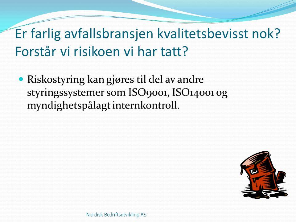 Risikostyring Prosessen: Nordisk Bedriftsutvikling AS Risiko- Risikoanalyse karlegging Sett i verk Finne Tiltak Finne farer knyttet til de kritiske punkter Finne kritiske punkter Sette akseptkriterier Risikotiltak Risikostyring betyr å avdekke farer og bringe disse under kontroll til et nivå som bedriften kan akseptere.