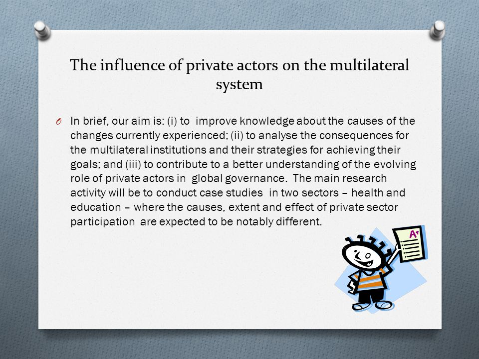 The influence of private actors on the multilateral system O In brief, our aim is: (i) to improve knowledge about the causes of the changes currently
