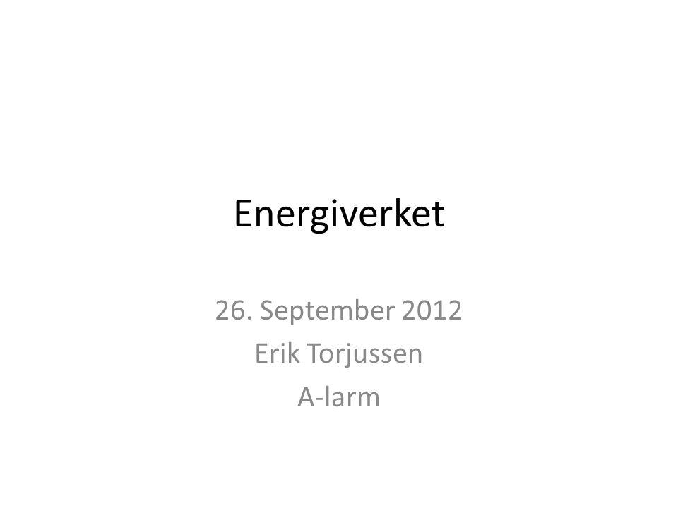 Energiverket 26. September 2012 Erik Torjussen A-larm