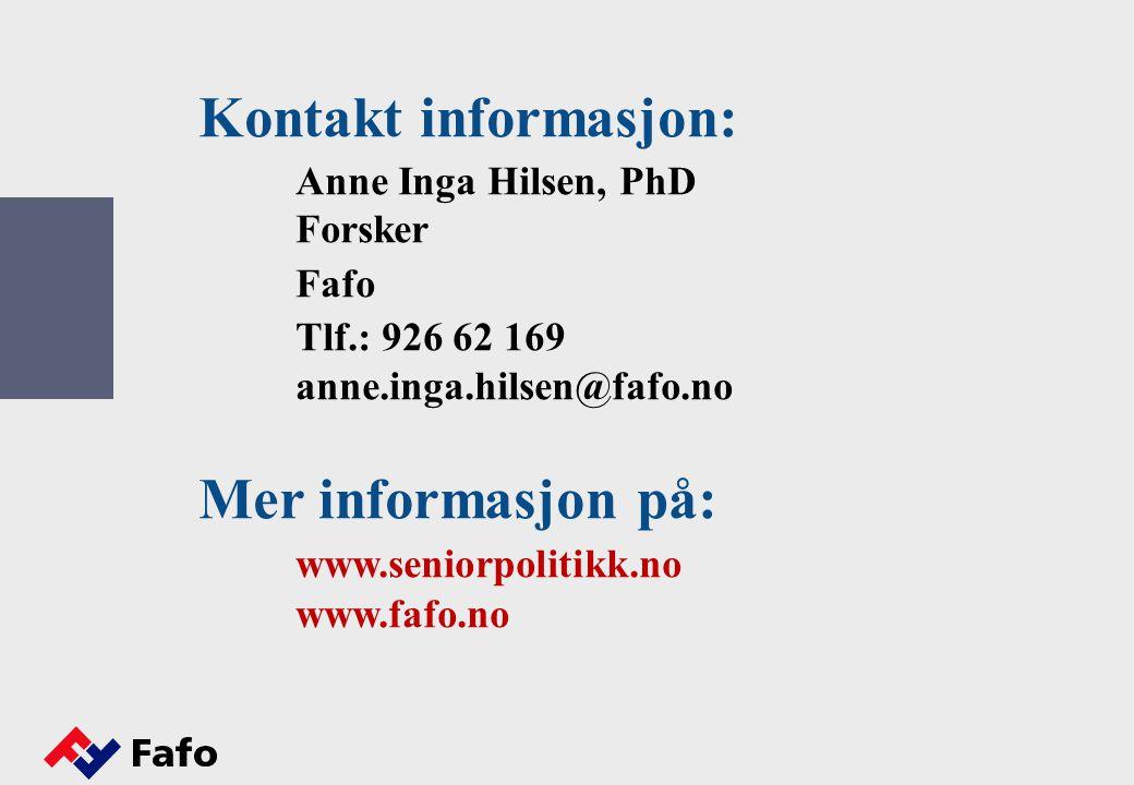 Kontakt informasjon: Anne Inga Hilsen, PhD Forsker Fafo Tlf.: 926 62 169 anne.inga.hilsen@fafo.no Mer informasjon på: www.seniorpolitikk.no www.fafo.n