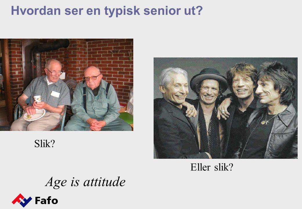 Hvordan ser en typisk senior ut? Slik? Eller slik? Age is attitude