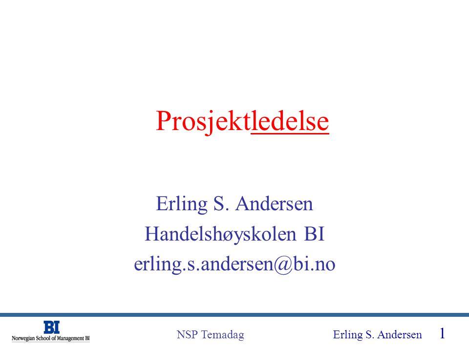 Erling S. Andersen 1 NSP Temadag Prosjektledelse Erling S. Andersen Handelshøyskolen BI erling.s.andersen@bi.no