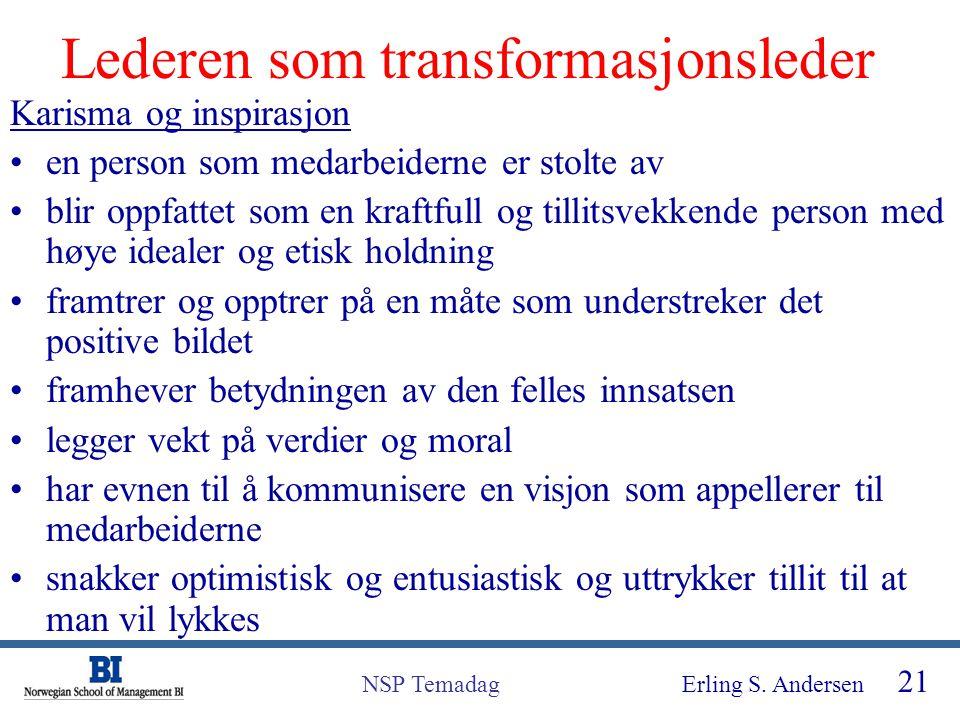Erling S. Andersen 21 NSP Temadag Lederen som transformasjonsleder Karisma og inspirasjon en person som medarbeiderne er stolte av blir oppfattet som