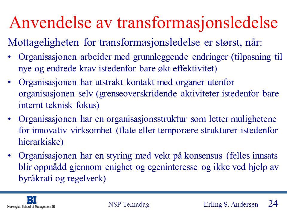Erling S. Andersen 24 NSP Temadag Anvendelse av transformasjonsledelse Mottageligheten for transformasjonsledelse er størst, når: Organisasjonen arbei
