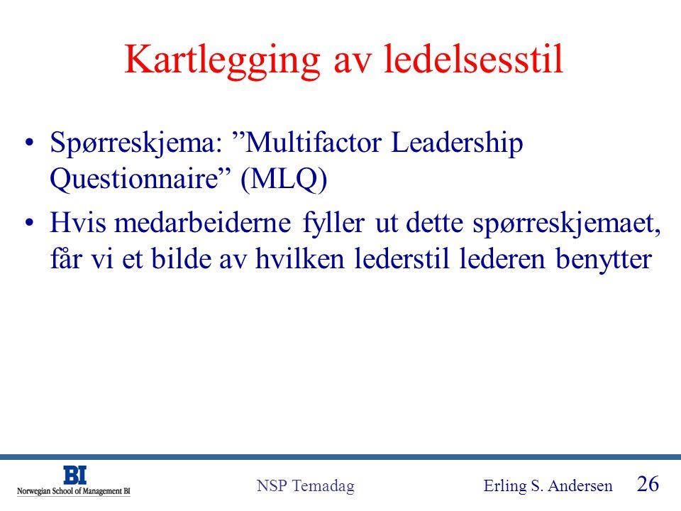 """Erling S. Andersen 26 NSP Temadag Kartlegging av ledelsesstil Spørreskjema: """"Multifactor Leadership Questionnaire"""" (MLQ) Hvis medarbeiderne fyller ut"""