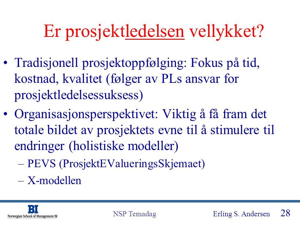 Erling S. Andersen 28 NSP Temadag Er prosjektledelsen vellykket? Tradisjonell prosjektoppfølging: Fokus på tid, kostnad, kvalitet (følger av PLs ansva