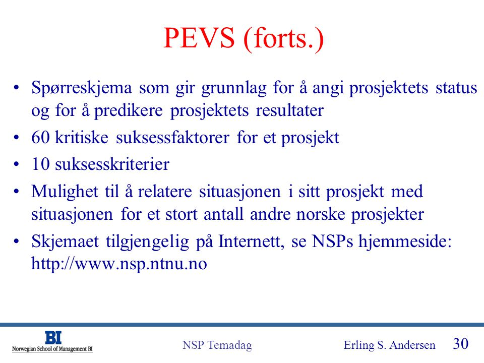 Erling S. Andersen 30 NSP Temadag PEVS (forts.) Spørreskjema som gir grunnlag for å angi prosjektets status og for å predikere prosjektets resultater